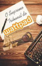 O Supremo Tribunal Do Wattpad by AJTaylor31