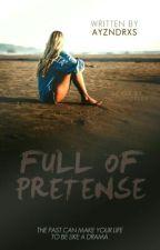 Full Of Pretense by ayzndrxs