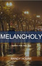 Melancholy. Poetry by Randy House by Randy_House