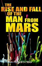 The Rise and Fall of the Man from Mars by Vestive