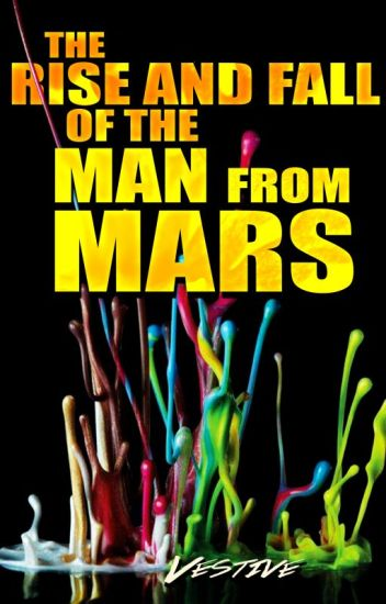 The Rise and Fall of the Man from Mars
