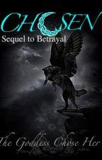 Chosen (sequel to Betrayal) by ebony9100