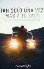 Tan Solo Una Vez Mas A Tu Lado by YamilyRangel