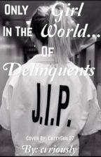 Only Girl in the World...Of Delinquents by cvriously
