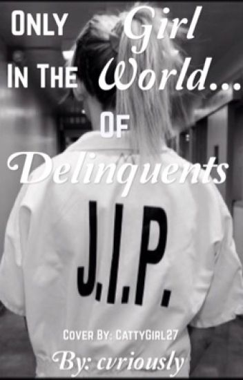 Only Girl in the World...Of Delinquents
