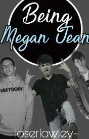 Being Megan Jean by -lostlawley
