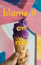 Blame It on Me by butey1212