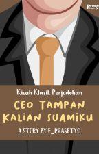 CEO Tampan Kalian Adalah Suami ku ! by Eka_NRHA