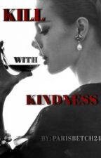 Kill With Kindness by ParisBetch24
