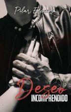 Deseo Incomprendido |  √ (En Edición) by PiluEspinosa