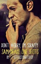 'Don't Worry. I'm Scrappy.' A Collection Of Sam Drake One Shots by littlestlightshop