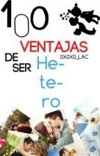 100 Ventajas De Ser Hetero by 0X0X0_LAC