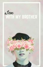 Sex with my Brother ; j.jk by yoongitoxic