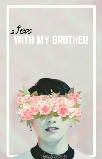 Sex with my Brother ; j.jk