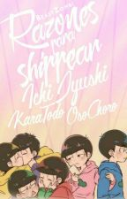 Razones para Shippear IchiJyushi, OsoChoro y KaraTodo. by SM-System