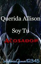 Querida Allison, soy tu acosador  by AntoniaGamerYT