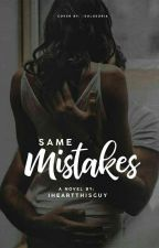 SAME MISTAKES by IHeartThisGuy