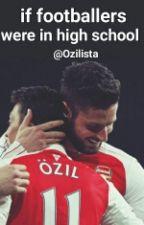 If footballers were In High School  by Ozilista