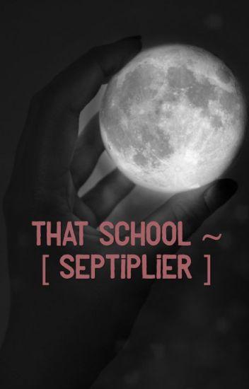 That School ~ [ Septiplier ]
