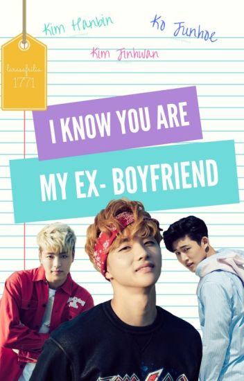 [END]I Know, You Are My Ex-Boyfriend /BINHWAN/JUNHWAN
