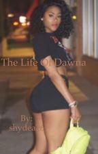 The Life Of Dawna  by shydea26
