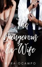 The Dangerous Ex-Wife by Myra1493