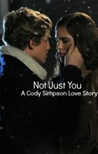 Not Just You - A Cody Simpson Love Story! by simpsonizerQ