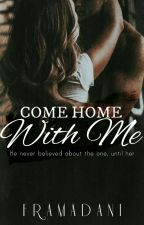 Lover Series #2 Come Home With Me [Completed]  by framadani