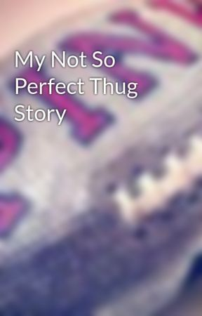 My Not So Perfect Thug Story by __theory__