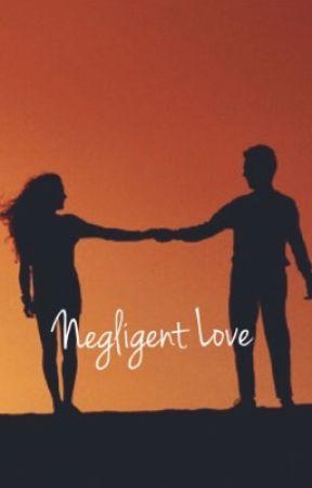 Negligent Love by GURLFRIEND_NO