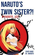 Naruto's Twin Sister?! (A Sasuke Uchiha and Naruko Uzumaki Love Story) by Naruto_Uzu