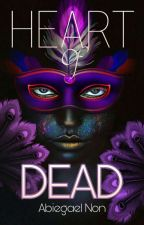 Heart OF Dead (PUBLISHED) by non_abiegael