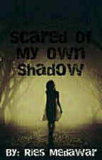 Scared Of My Own Shadow by RiesMedawar