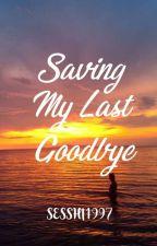 Saving my last Goodbye [SMTS Book 3] by LeeRaeAeSesshi