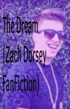 The Dream (Zach Dorsey FanFiction) by changechangechange