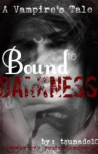 Bound to Darkness: A vampires Tale by LingeringChange