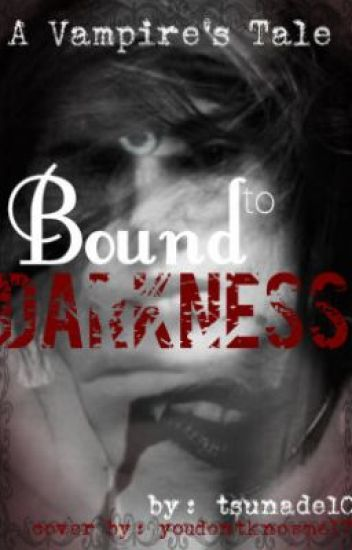 Bound to Darkness: A vampires Tale