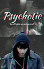 Psychotic (#Wattys2016) by -beyondthescene-