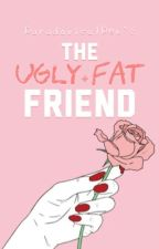 The Ugly Fat Friend by IndayWeismann