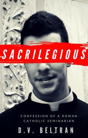 SACRILEGIOUS: Confessions of a Roman Catholic Seminarian by DVBeltran