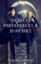 Sherlock Preferences & Imagines by MarvelLover4Life