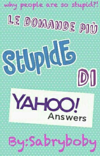 Le domande più stupide di Yahoo answers 2