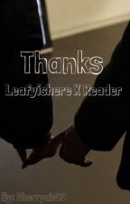 Thanks (Leafyishere X reader){✔️} by Xx_YouTubeManiac_xX