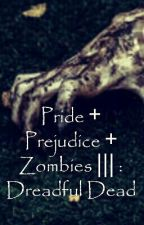 Pride + Prejudice + Zombies 3 : Dreadful Dead by wewen_m