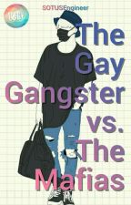 The Androgynous Gay Gangsters Vs The Mafia's  by SOTUSEngineer
