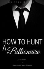 How to Hunt a Billionaire [#Wattys2017] by Nyx_ssa