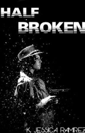 Half Broken by kimmylovesyou707
