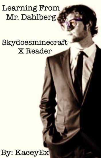 Learning from Mr. Dahlberg (skydoesminecraft x reader)