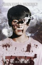 ¿Quién mató a Jungkook? ➳ BTS by exobxngtan