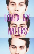 Loved by Haters (dylan o'brien's fanfiction) by guiltypleasureyo